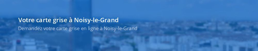 Carte grise Noisy-le-Grand