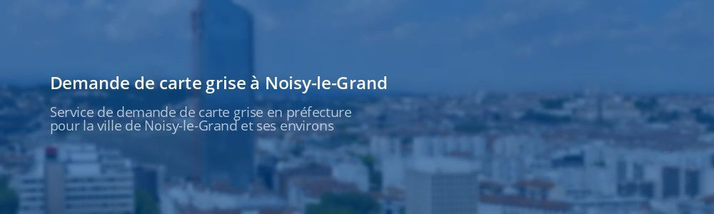 Demande de carte grise Noisy-le-Grand